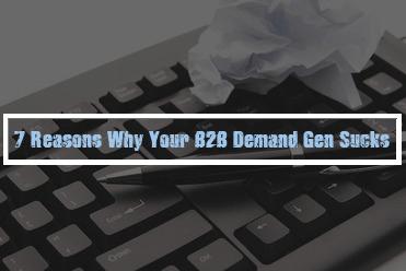 White Paper : 7 Reasons Why Your B2B Demand Gen Sucks