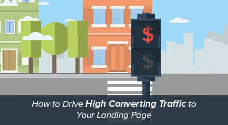 How to Drive High Converting Traffic to Your Landing Page