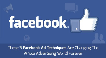 3 Facebook Ads Techniques Changing Advertising Forever