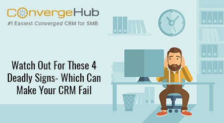 Watch Out For These 4 Deadly Signs- Which Can Make Your CRM Fail