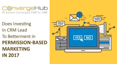 Does Investing In CRM Lead To Betterment In Permission-Based Marketing In 2017