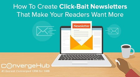 How To Create Click-Bait Newsletters That Make Your Readers Want More