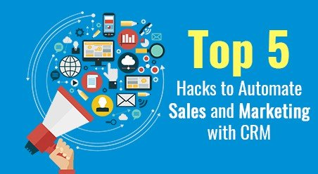 Top 5 hacks to Automate Sales and Marketing with CRM