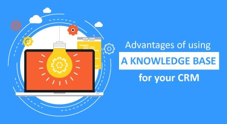 Advantages of using a Knowledge Base for your CRM