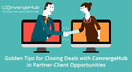 Golden Tips for Closing Deals with ConvergeHub in Partner-Client Opportunities