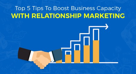 Top 5 Tips To Boost Business Capacity With Relationship Marketing
