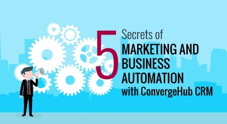 5 Secrets of Marketing and Business Automation with ConvergeHub CRM