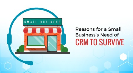 Reasons for a Small Business's Need of CRM to Survive