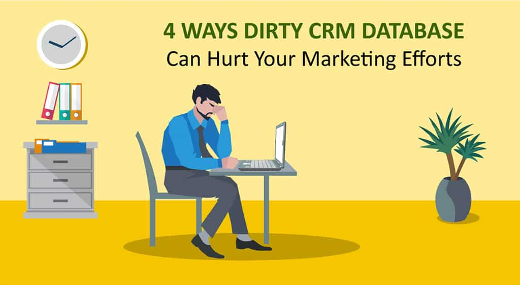 4 Ways Dirty CRM Database Can Hurt Your Marketing Efforts