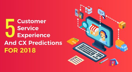 5 Customer Service Experience And CX Predictions For 2018