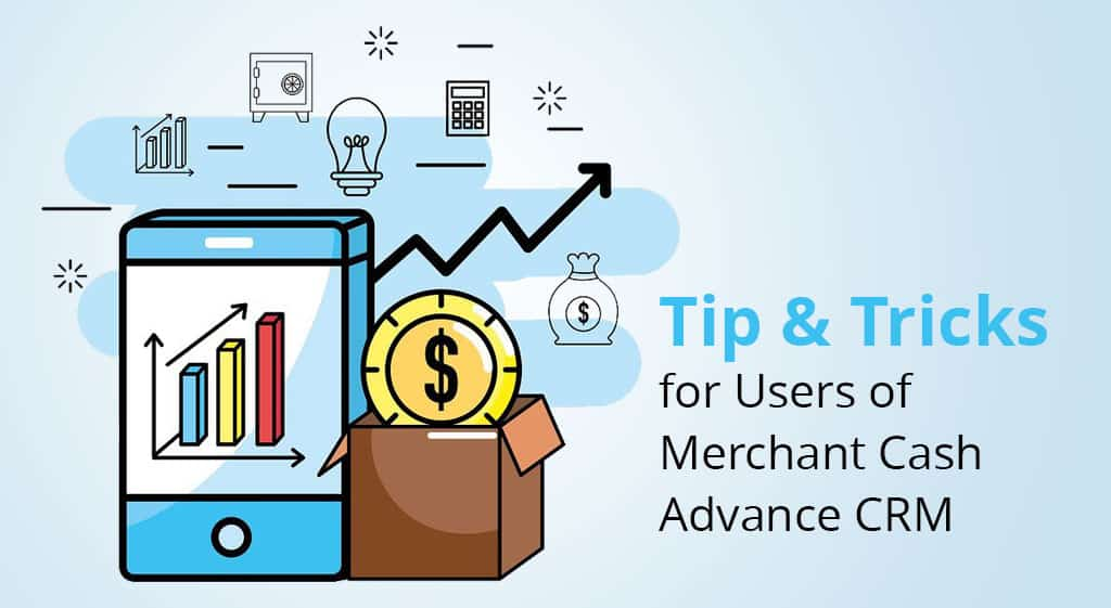 Tip and Tricks for Users of Merchant Cash Advance CRM