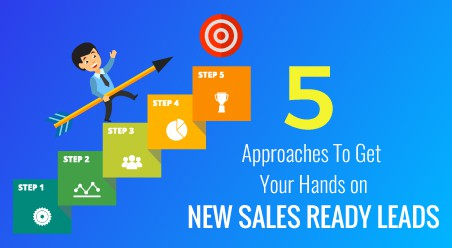 5 Approaches To Get Your Hands On New Sales-Ready Leads