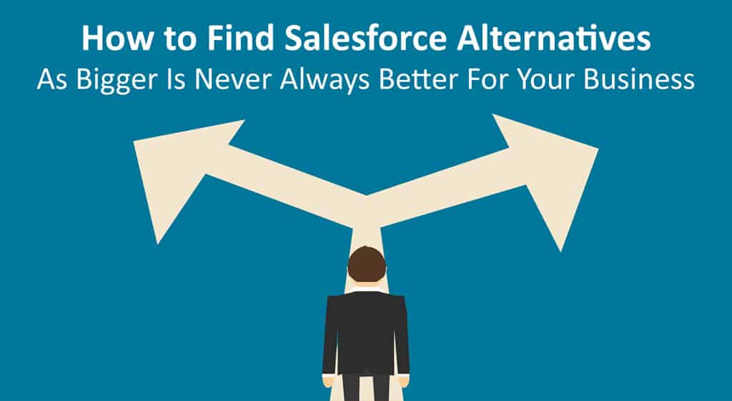 How to Find Salesforce Alternatives- As Bigger Is Never Always Better For Your Business