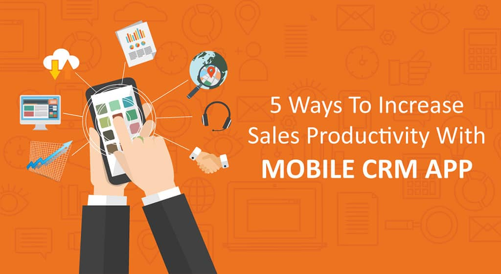 5 Ways To Increase Sales Productivity With Mobile CRM App