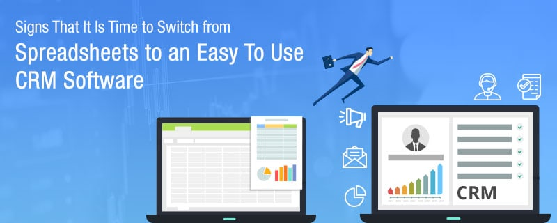 Signs That It Is Time to Switch from Spreadsheets to an Easy To Use CRM Software