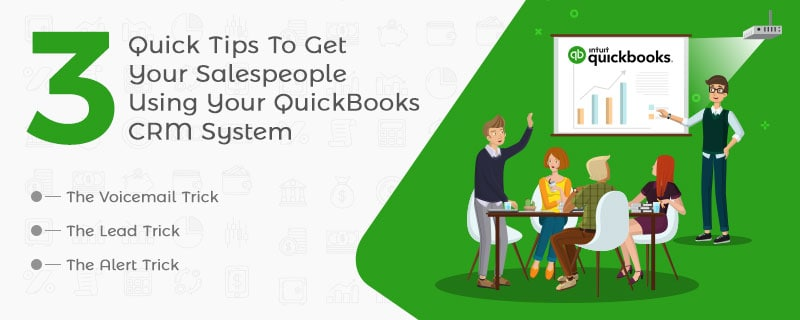 3 Quick Tips To Get Your Salespeople Using Your QuickBooks CRM System