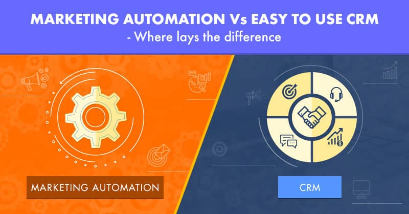 Marketing Automation Vs Easy to Use CRM- Where lays the difference