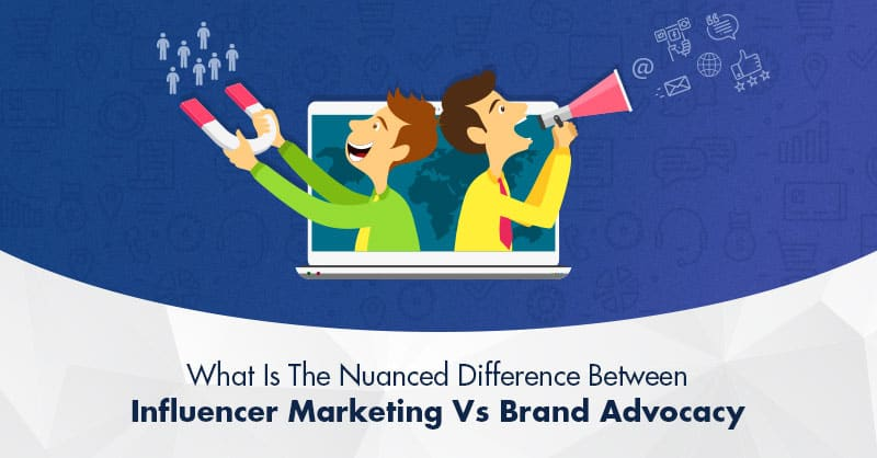What Is The Nuanced Difference Between Influencer Marketing Vs Brand Advocacy