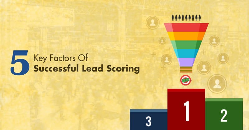 5 Key Factors Of Successful Lead Scoring