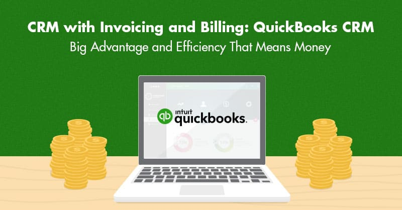 CRM with Invoicing and Billing: QuickBooks CRM- Big Advantage and Efficiency That Means Money