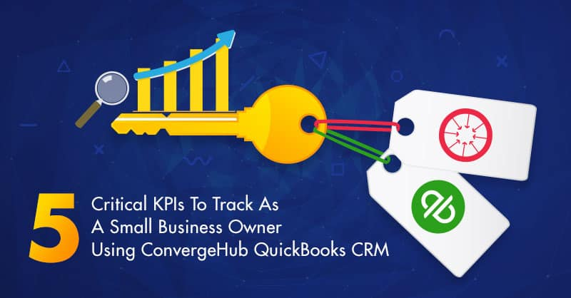 5 Critical KPIs To Track As A Small Business Owner Using ConvergeHub QuickBooks CRM