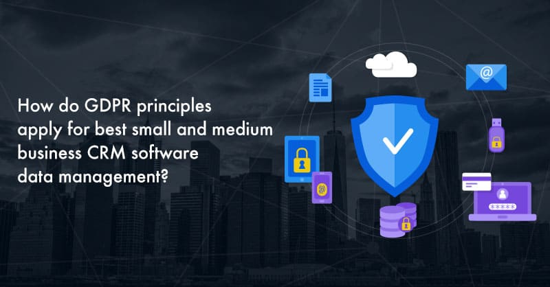 How do GDPR principles apply for best small and medium business CRM software data management?