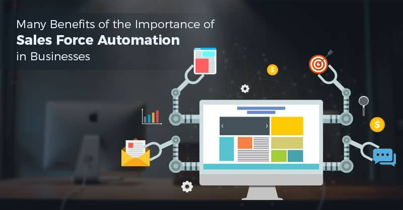 Many Benefits of the Importance of Sales Force Automation in Businesses