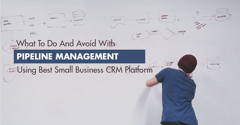 What To Do And Avoid With Pipeline Management Using Best Small Business CRM Platform