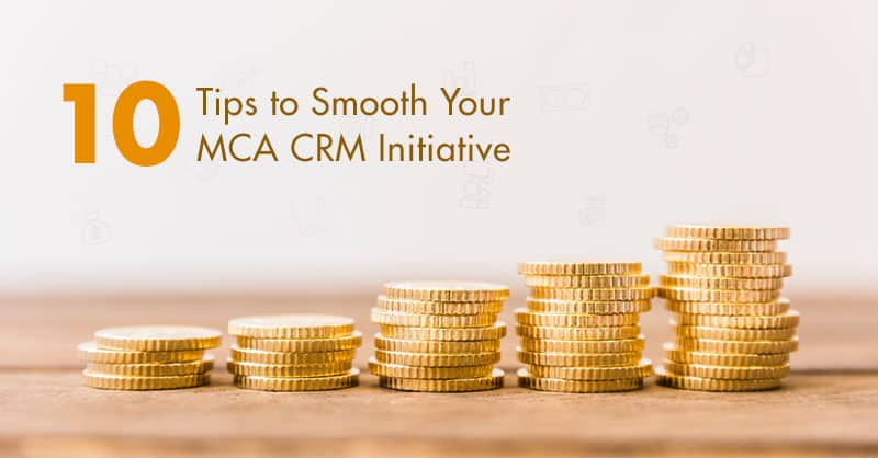10 Tips to Smooth Your MCA CRM Initiative